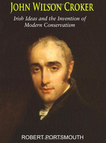 John Wilson Croker: Irish Ideas and the Invention of Modern Conservatism 1800-1835 (Hardback): ...
