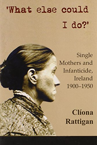9780716531395: What Else Could I Do?: Single Mothers and Infanticide, Ireland 1900-1950