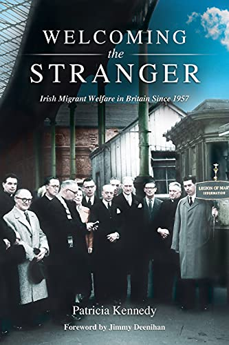 Welcoming the Stranger: Irish Migrant Welfare in Britain Since 1957: Kennedy, Patricia