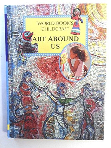 9780716601524: Art Around Us (Childcraft How To Library, Volume 3)