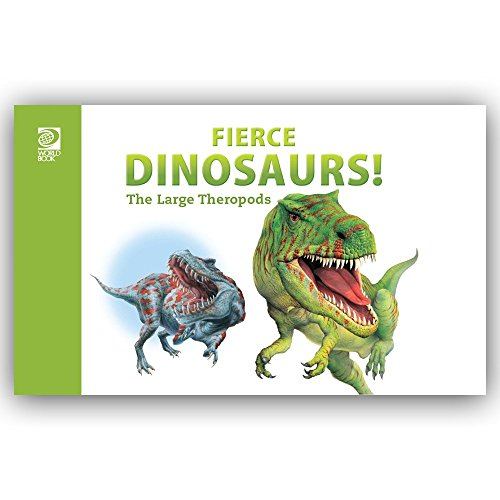 Fierce Dinosaurs!: The Large Theropods: World Book