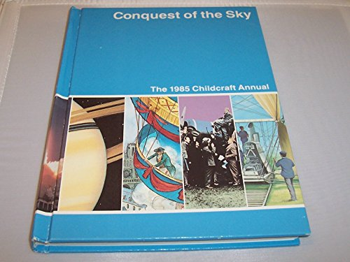 Childcraft Annual 1985: Conquest of the Sky: World Book Inc