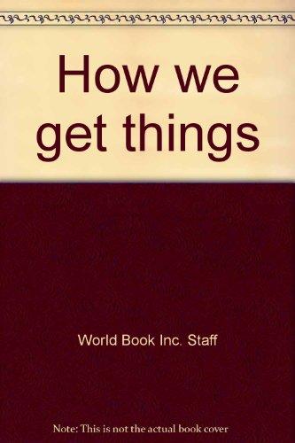 9780716606901: How we get things