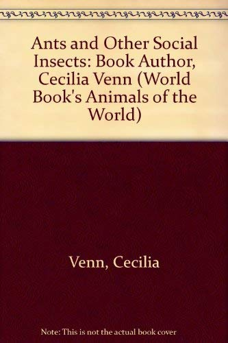 9780716612056: Ants and Other Social Insects: Book Author, Cecilia Venn (World Book's Animals of the World)