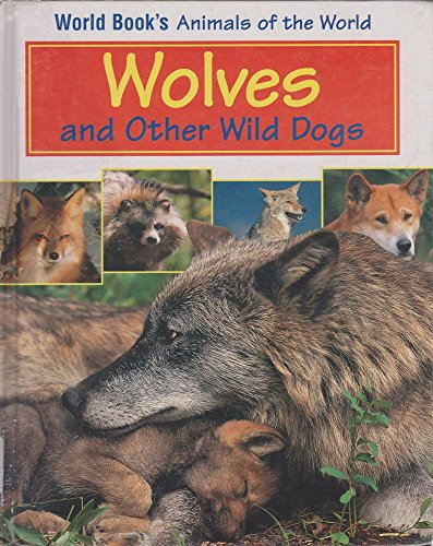 9780716612063: Wolves and Other Wild Dogs: Book Author, Mary E. Reid (World Book's Animals of the World)