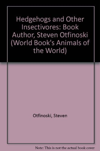 9780716612087: Hedgehogs and Other Insectivores: Book Author, Steven Otfinoski (World Book's Animals of the World)