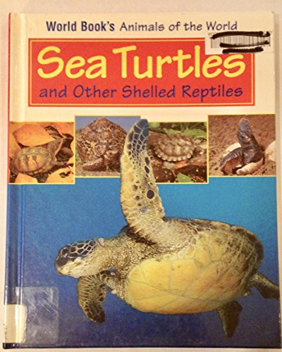 9780716612315: Sea Turtles and Other Shelled Reptiles (World Book's Animals of the World)