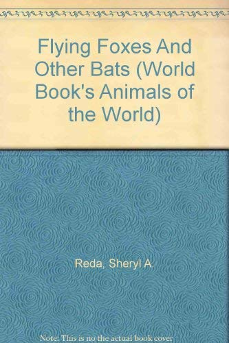 9780716612629: Flying Foxes And Other Bats (World Book's Animals of the World)