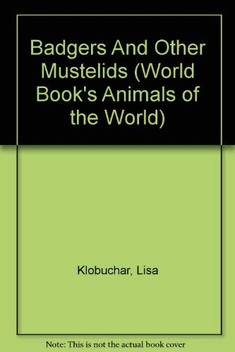 Badgers And Other Mustelids (World Book's Animals: Klobuchar, Lisa