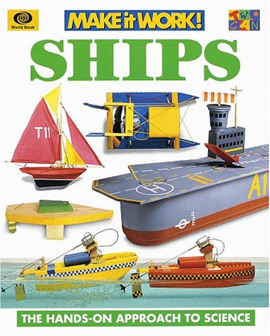 Ships: The Hands-Approach to Science (Make It Work! Science (Paperback World)): World Book, Solway,...