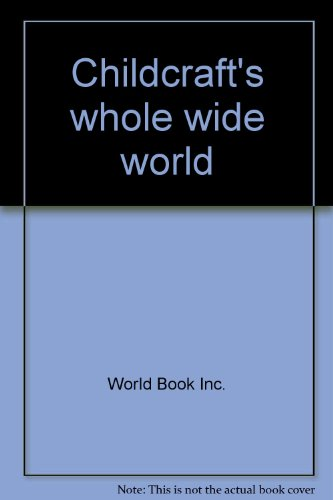 9780716632504: Childcraft's whole wide world