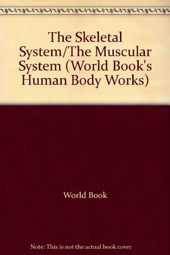 The Skeletal System/The Muscular System (World Book's Human Body Works): Inc World Book, ...