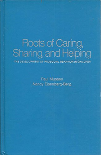 Roots of Caring, Sharing, and Helping: The: Mussen, Paul Henry,