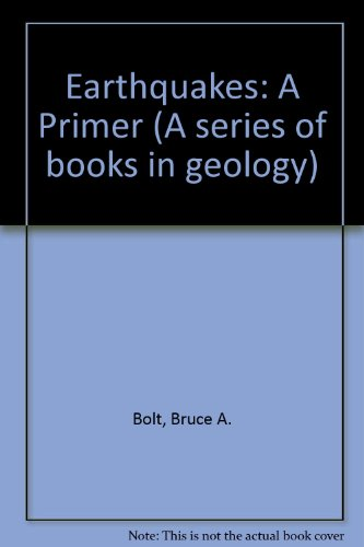 Earthquakes: A Primer (A Series of books in geology): Bolt, Bruce A.