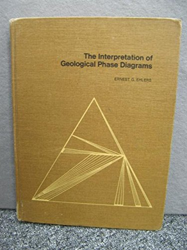 The Interpretation of Geological Phase Diagrams: Ernest G. Ehlers
