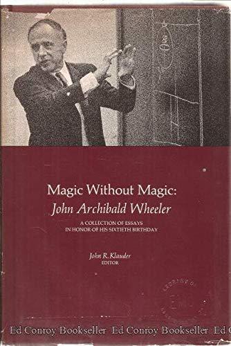 Magic Without Number: John Archibald Wheeler. A: Klauder, John R.