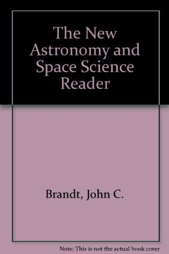 The New Astronomy and Space Science Reader.: Brandt, John ; Maran, Stephen [Eds]