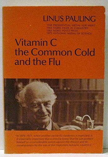 Vitamin C, the Common Cold, and the: Linus Carl Pauling