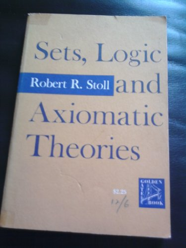 Sets, Logic and Axiomatic Theories (Undergraduate Mathematics: Robert R. Stoll