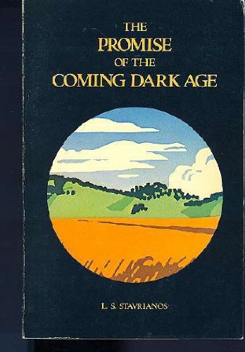 The Promise of the Coming Dark Age: Stavrianos, L. S.