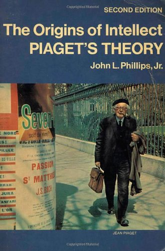 The Origins of Intellect: Piaget's Theory: John L. Phillips,