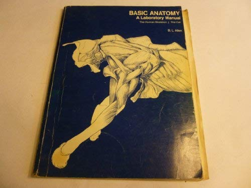 Basic Anatomy: A Laboratory Manual: B.L. Allen