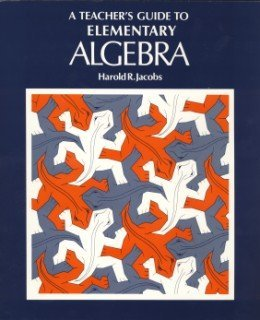 A Teacher's Guide to Elementary Algebra (0716710757) by Harold R. Jacobs