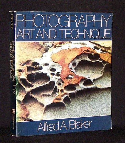 Photography: Art and Technique: Blaker, Alfred A.