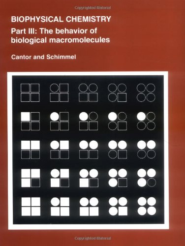9780716711926: Biophysical Chemistry: Part III: The Behavior of Biological Macromolecules (Their Biophysical Chemistry; PT. 3)