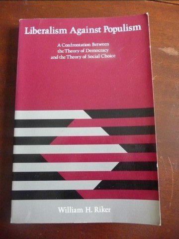 9780716712466: Liberalism Against Populism: A Confrontation Between the Theory of Democracy and the Theory of Social Choice