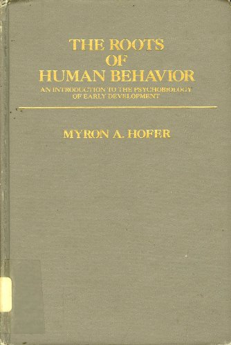 The Roots of Human Behavior: An Introduction: Myron A. Hofer