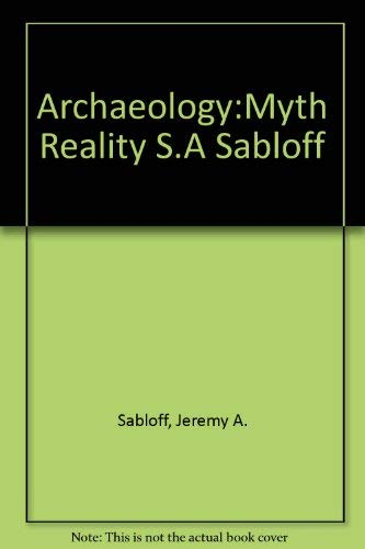 Archaeology Myth And Reality: Sabloff, Jeremy A.