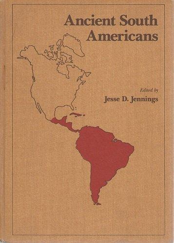 Ancient South Americans: Jennings, Jesse D.