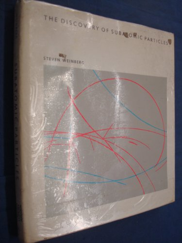 The Discovery Of Subatomic Particles (Scientific American Library Series): Weinberg, Steven