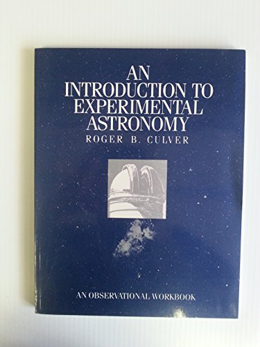 Introduction to Experimental Astronomy: Culver, Roger B.