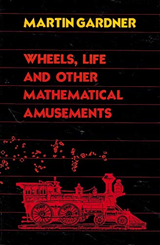Wheels, Life, and Other Mathematical Amusements: Gardner, Martin