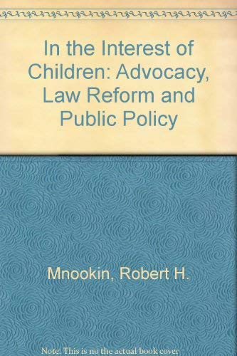 In The Interest of Children Advocacy, Law Reform, and Public Policy: Mnookin, Robert H.