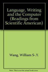 Language, Writing, and the Computer (Readings from Scientific American): William S-.Y. Wang