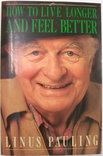 How to Live Longer and Feel Better: Linus Pauling