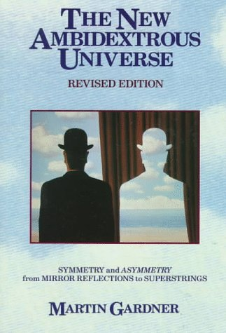 The New Ambidextrous Universe: Symmetry and Asymmetry,: Martin Gardner