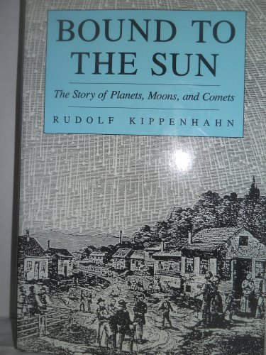 Bound to the Sun: The Story of Planets, Moons, and Comets