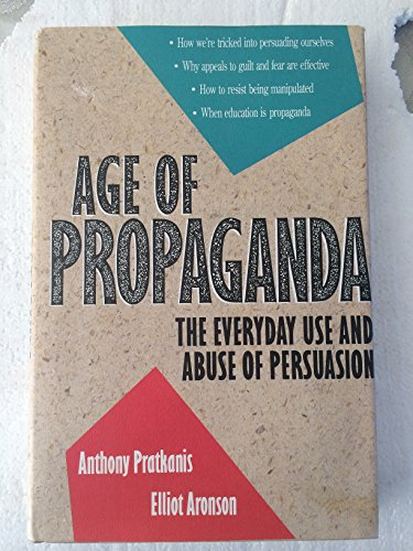 Age of Propaganda: The Everyday Use and: Pratkanis, Anthony R./