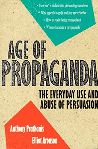 Age of Propaganda: The Everyday Use and: Pratkanis, Anthony R.;