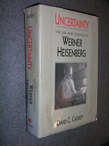 9780716722434: Uncertainty: The Life and Science of Werner Heisenberg