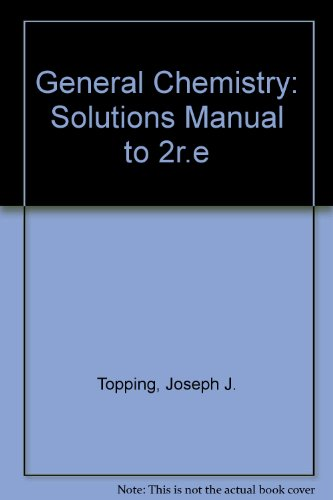 General Chemistry: Solutions Manual to 2r.e (9780716722922) by Joseph J. Topping; Charles Trapp; Peter W. Atkins