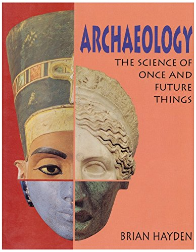 ARCHAEOLOGY: THE SCIENCE OF ONCE AND FUTURE: Hayden, Brian