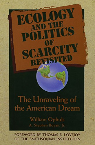 ECOLOGY AND THE POLITICS OF SCARCITY REVISITED. The Unraveling of the American Dream. Foreword by...