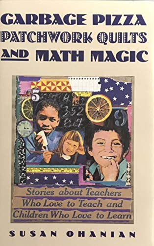 9780716723608: Garbage Pizza, Patchwork Quilts, and Math Magic: Stories of Teachers Who Love to Teach and Children Who Love to Learn