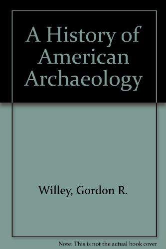 A History of American Archaeology: Willey, Gordon Randolph, Sabloff, Jeremy A.