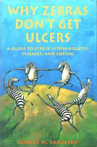 Why Zebras Don't Get Ulcers: A Guide to Stress, Stress-Related Diseases, and Coping (0716723913) by Sapolsky, Robert M.